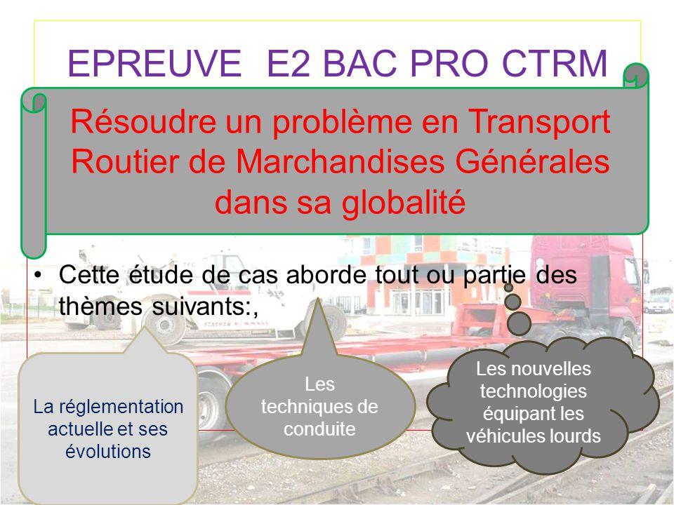 EPREUVE E2 BAC PRO CTRM Cette étude de cas aborde tout ou partie des thèmes suivants:, Résoudre un problème en Transport Routier de Marchandises Génér