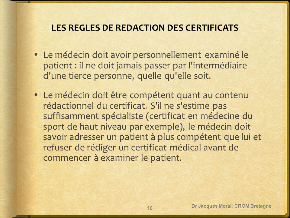 LES REGLES DE REDACTION DES CERTIFICATS  Le médecin doit avoir personnellement examiné le patient : il ne doit jamais passer par l'intermédiaire d'un