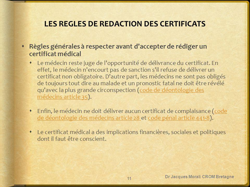 LES REGLES DE REDACTION DES CERTIFICATS  Règles générales à respecter avant d'accepter de rédiger un certificat médical  Le médecin reste juge de l'