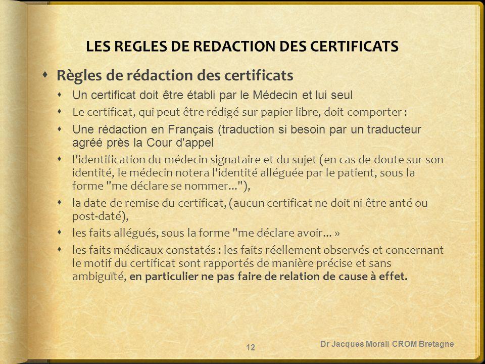 LES REGLES DE REDACTION DES CERTIFICATS  Règles de rédaction des certificats  Un certificat doit être établi par le Médecin et lui seul  Le certifi