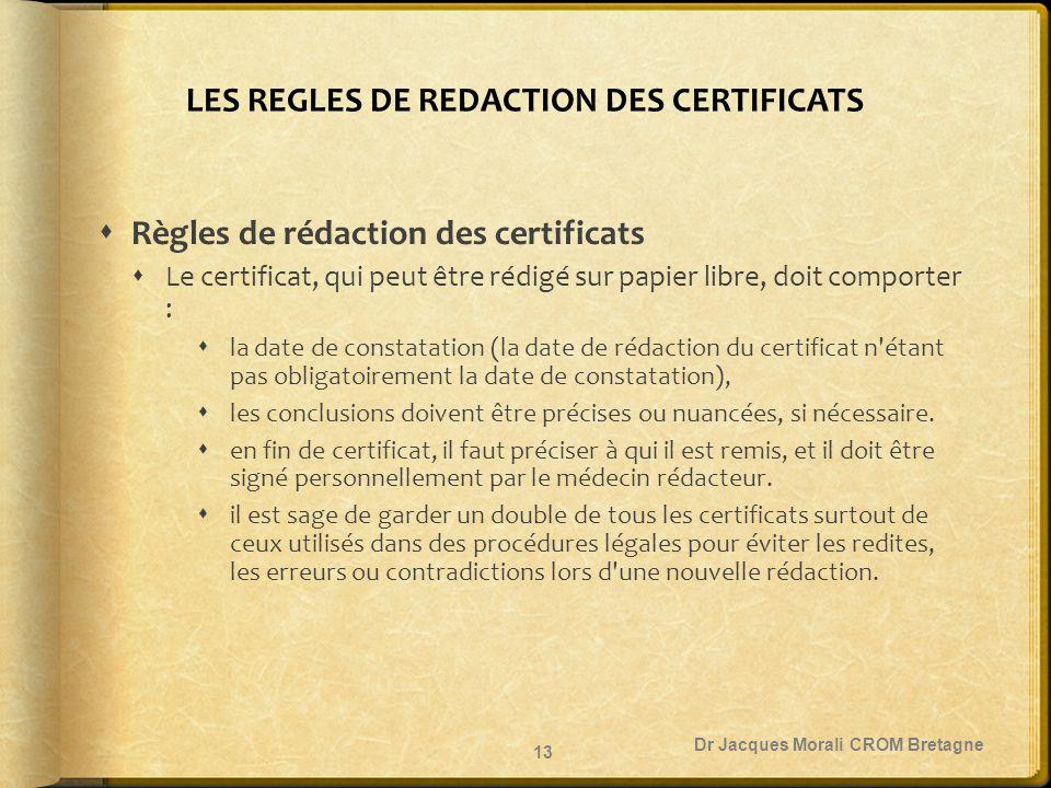 LES REGLES DE REDACTION DES CERTIFICATS  Règles de rédaction des certificats  Le certificat, qui peut être rédigé sur papier libre, doit comporter :