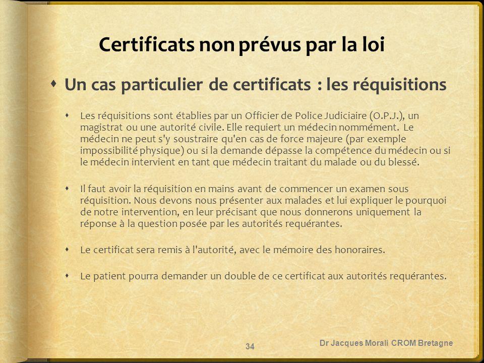 Certificats non prévus par la loi  Un cas particulier de certificats : les réquisitions  Les réquisitions sont établies par un Officier de Police Ju