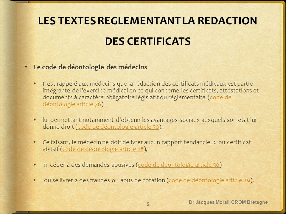 LES TEXTES REGLEMENTANT LA REDACTION DES CERTIFICATS  Le code de déontologie des médecins  Il est rappelé aux médecins que la rédaction des certific