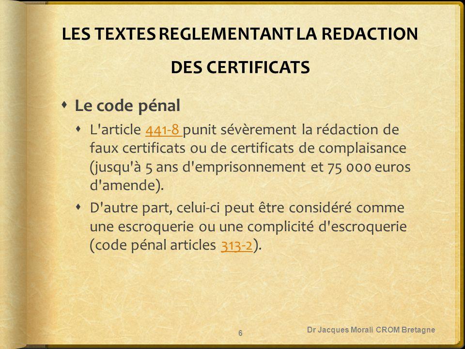 LES TEXTES REGLEMENTANT LA REDACTION DES CERTIFICATS  Le code pénal  L'article 441-8 punit sévèrement la rédaction de faux certificats ou de certifi