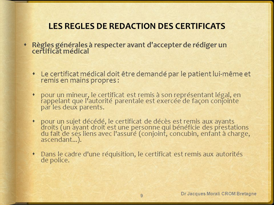 LES REGLES DE REDACTION DES CERTIFICATS  Le médecin doit avoir personnellement examiné le patient : il ne doit jamais passer par l intermédiaire d une tierce personne, quelle qu elle soit.