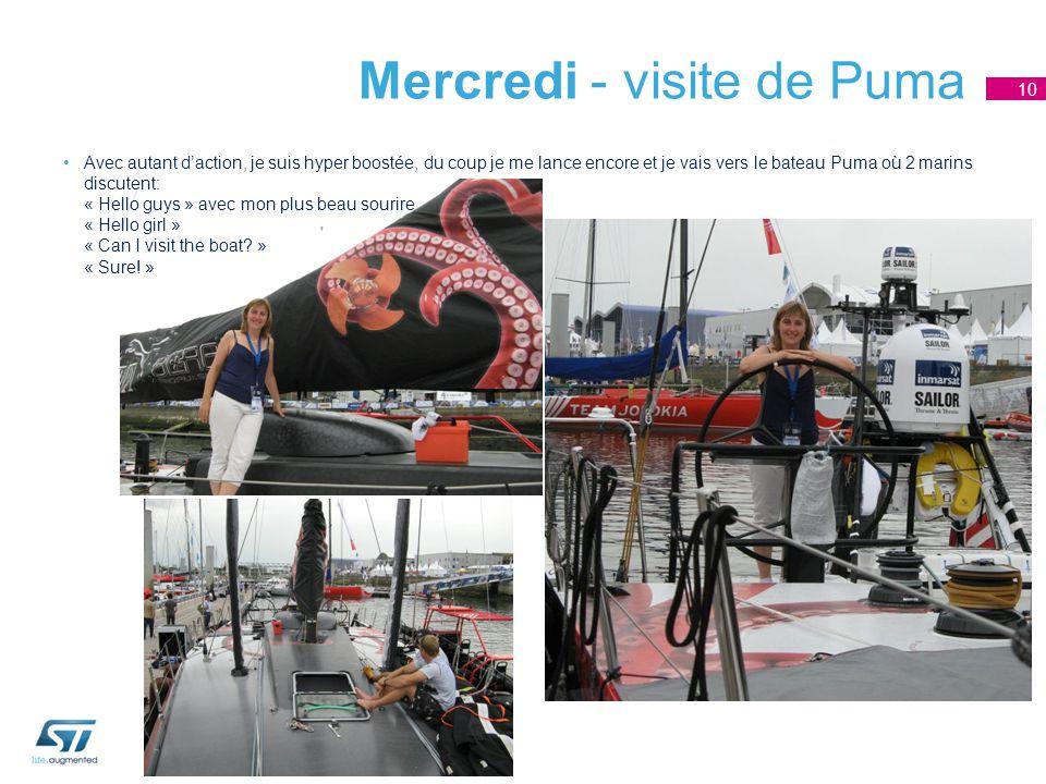 Mercredi - visite de Puma Avec autant d'action, je suis hyper boostée, du coup je me lance encore et je vais vers le bateau Puma où 2 marins discutent: « Hello guys » avec mon plus beau sourire « Hello girl » « Can I visit the boat.