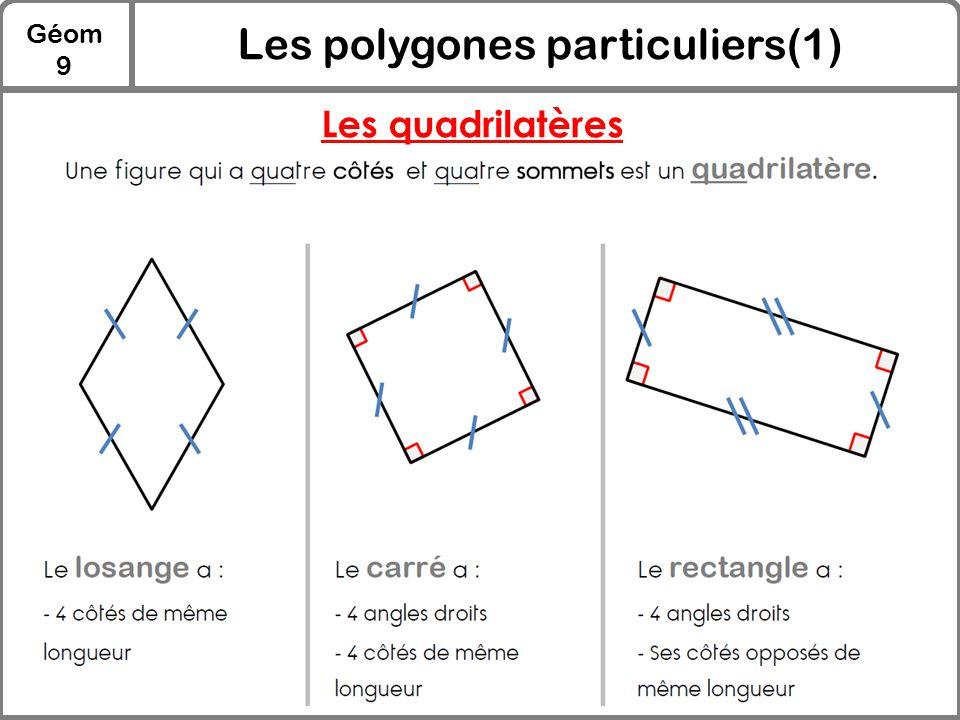 Géom 9 Les polygones particuliers(1) Les quadrilatères