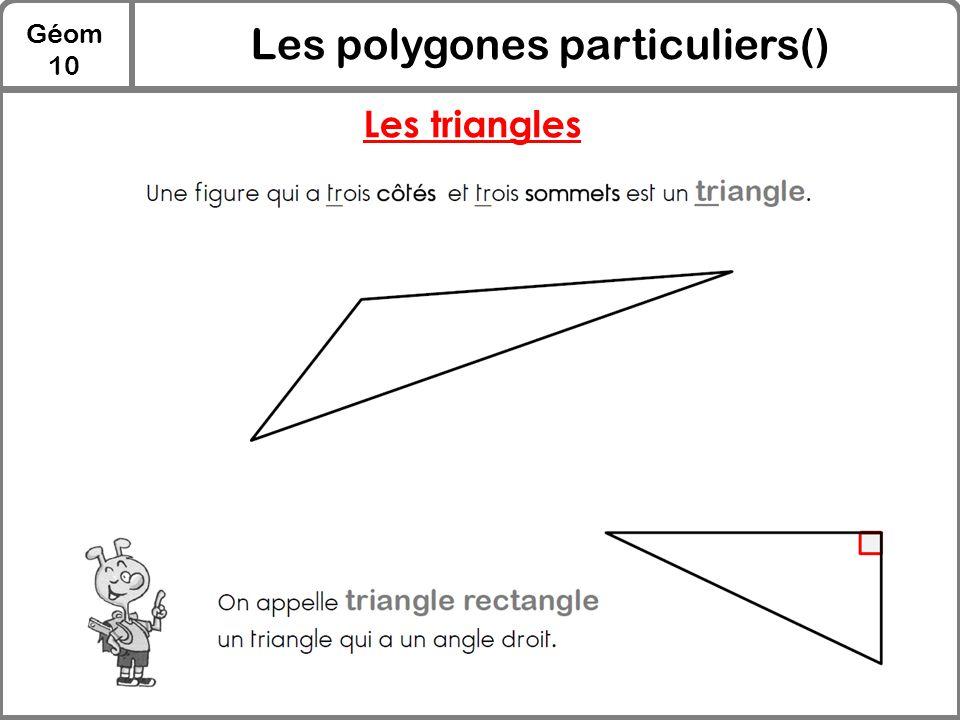 Géom 10 Les polygones particuliers() Les triangles