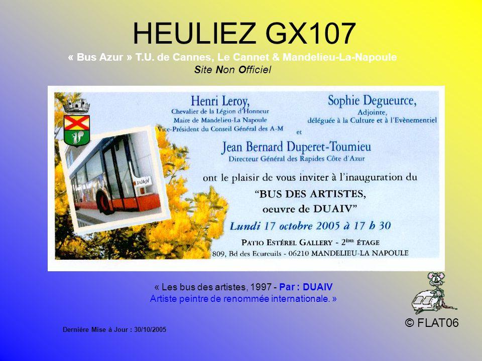 HEULIEZ GX107 © FLAT06 « Bus Azur » T.U. de Cannes, Le Cannet & Mandelieu-La-Napoule Site Non Officiel Bus 107….. Inauguration le 17 octobre 2005 Nouv