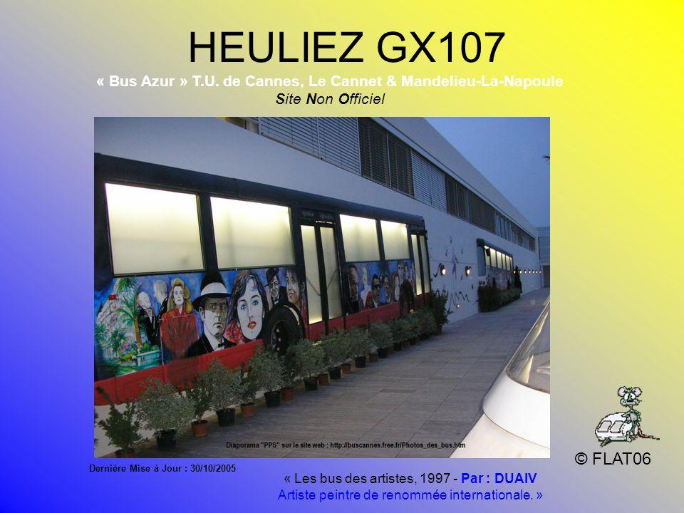 HEULIEZ GX107 © FLAT06 « Bus Azur » T.U. de Cannes, Le Cannet & Mandelieu-La-Napoule Site Non Officiel Dernière Mise à Jour : 30/10/2005 « Les bus des