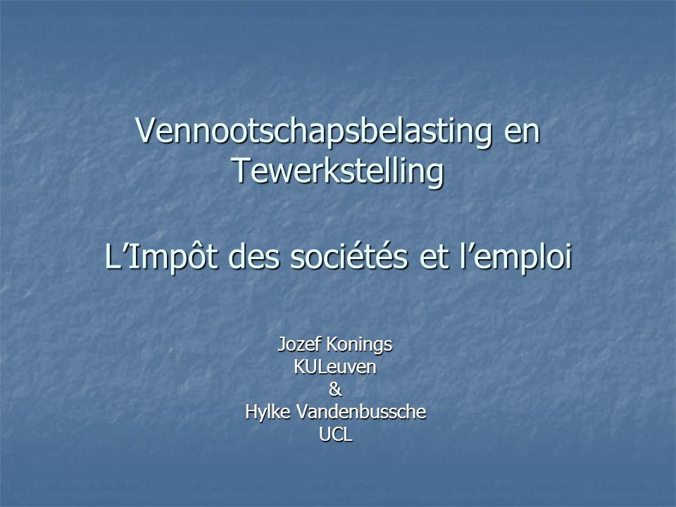 Vennootschapsbelasting en Tewerkstelling L'Impôt des sociétés et l'emploi Jozef Konings KULeuven& Hylke Vandenbussche UCL
