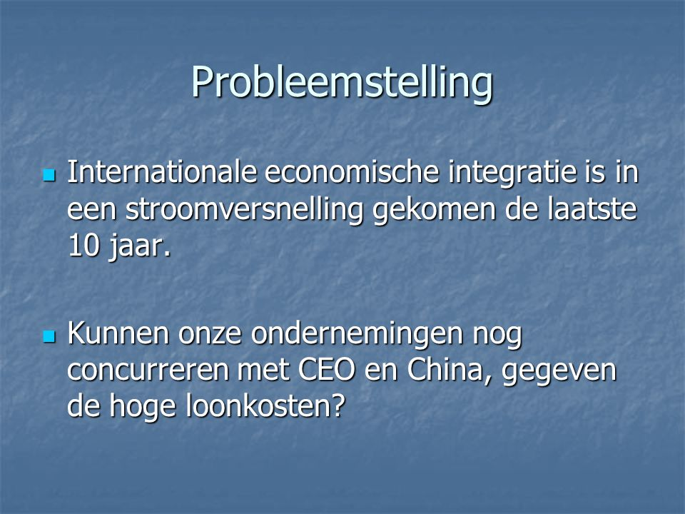 Probleemstelling Internationale economische integratie is in een stroomversnelling gekomen de laatste 10 jaar. Internationale economische integratie i