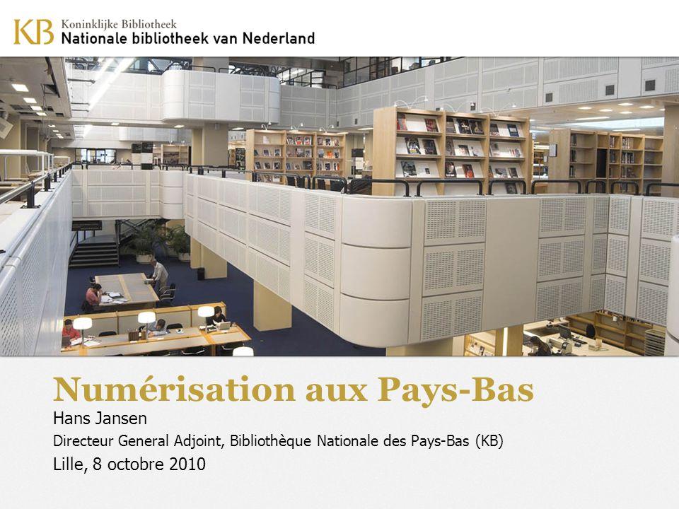 Numérisation aux Pays-Bas Hans Jansen Directeur General Adjoint, Bibliothèque Nationale des Pays-Bas (KB) Lille, 8 octobre 2010