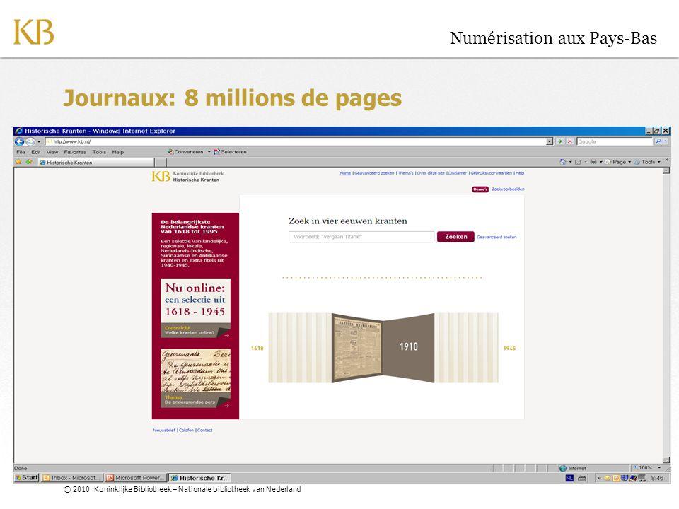 © 2010 Koninklijke Bibliotheek – Nationale bibliotheek van Nederland Numérisation aux Pays-Bas Journaux: 8 millions de pages