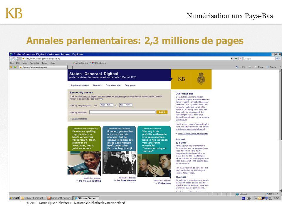 © 2010 Koninklijke Bibliotheek – Nationale bibliotheek van Nederland Numérisation aux Pays-Bas Annales parlementaires: 2,3 millions de pages