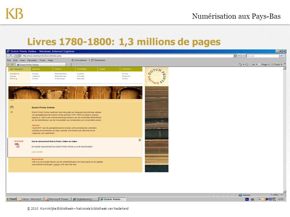 © 2010 Koninklijke Bibliotheek – Nationale bibliotheek van Nederland Numérisation aux Pays-Bas Livres 1780-1800: 1,3 millions de pages