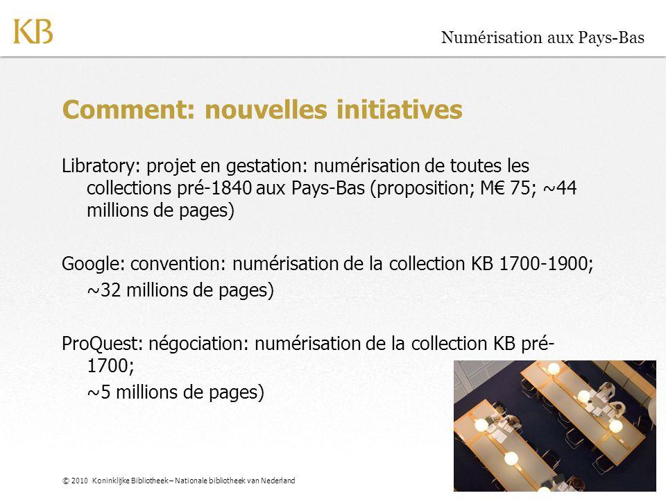 © 2010 Koninklijke Bibliotheek – Nationale bibliotheek van Nederland Numérisation aux Pays-Bas Comment: nouvelles initiatives Libratory: projet en ges
