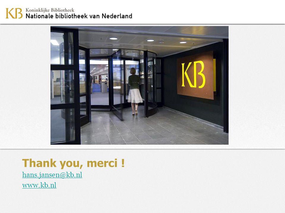 © 2010 Koninklijke Bibliotheek – Nationale bibliotheek van Nederland Thank you, merci ! hans.jansen@kb.nl www.kb.nl