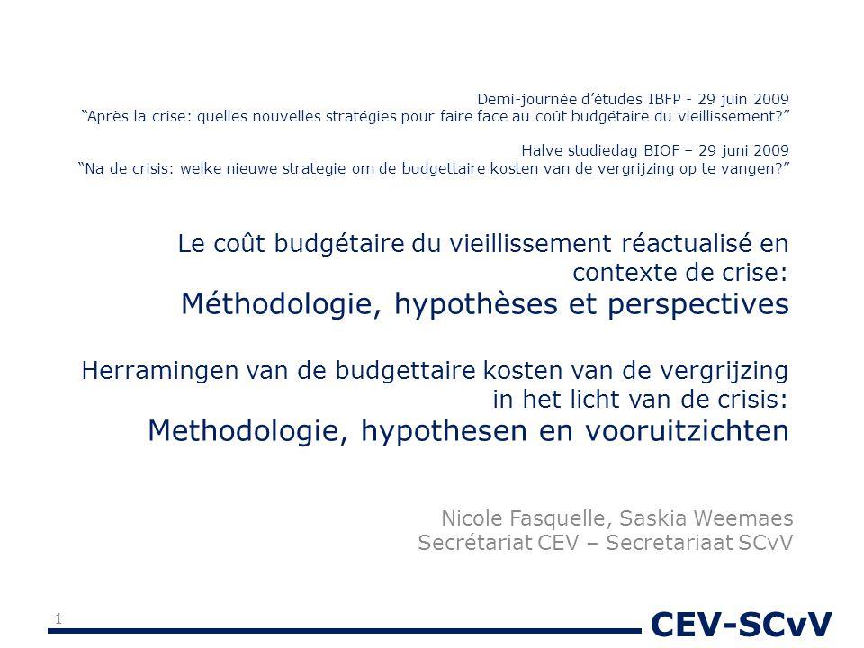 """CEV-SCvV Demi-journée d'études IBFP - 29 juin 2009 """"Après la crise: quelles nouvelles stratégies pour faire face au coût budgétaire du vieillissement?"""