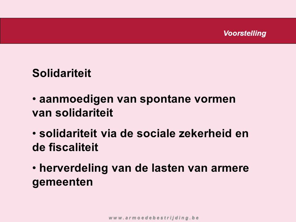 Solidariteit aanmoedigen van spontane vormen van solidariteit solidariteit via de sociale zekerheid en de fiscaliteit herverdeling van de lasten van armere gemeenten w w w.