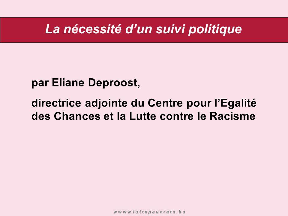 La nécessité d'un suivi politique par Eliane Deproost, directrice adjointe du Centre pour l'Egalité des Chances et la Lutte contre le Racisme w w w w.