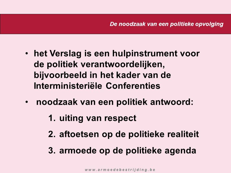 het Verslag is een hulpinstrument voor de politiek verantwoordelijken, bijvoorbeeld in het kader van de Interministeriële Conferenties noodzaak van een politiek antwoord: 1.