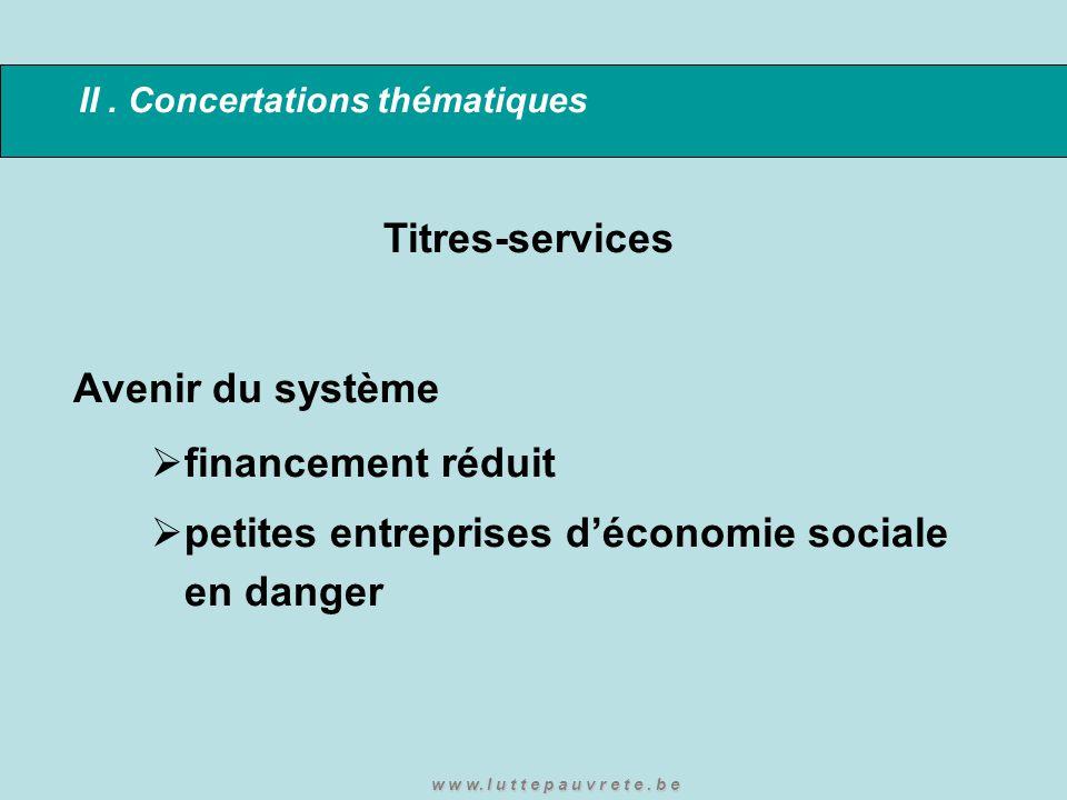 II. Concertations thématiques Titres-services Avenir du système  financement réduit  petites entreprises d'économie sociale en danger w w w. l u t t