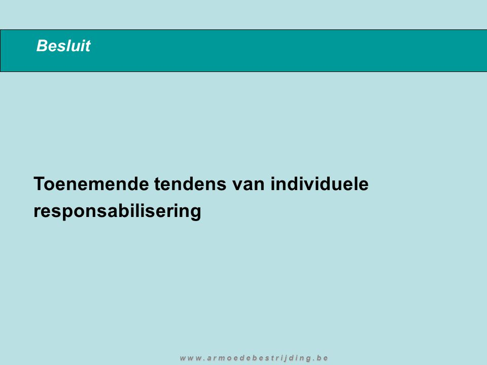 Besluit Toenemende tendens van individuele responsabilisering w w w.