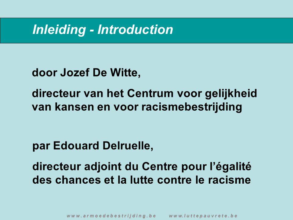 Inleiding - Introduction door Jozef De Witte, directeur van het Centrum voor gelijkheid van kansen en voor racismebestrijding w w w. a r m o e d e b e