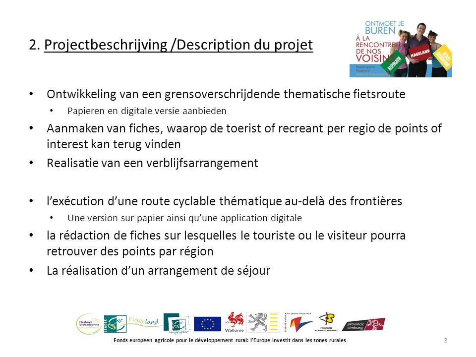 2. Projectbeschrijving /Description du projet Fonds européen agricole pour le développement rural: l'Europe investit dans les zones rurales. Ontwikkel