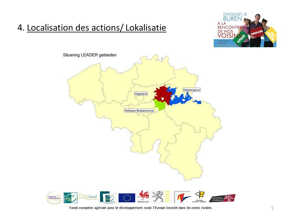 4. Localisation des actions/ Lokalisatie Fonds européen agricole pour le développement rural: l'Europe investit dans les zones rurales. 5