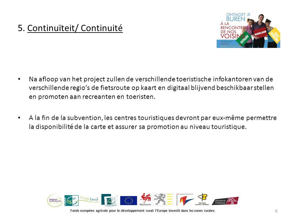5. Continuïteit/ Continuité Fonds européen agricole pour le développement rural: l'Europe investit dans les zones rurales. Na afloop van het project z