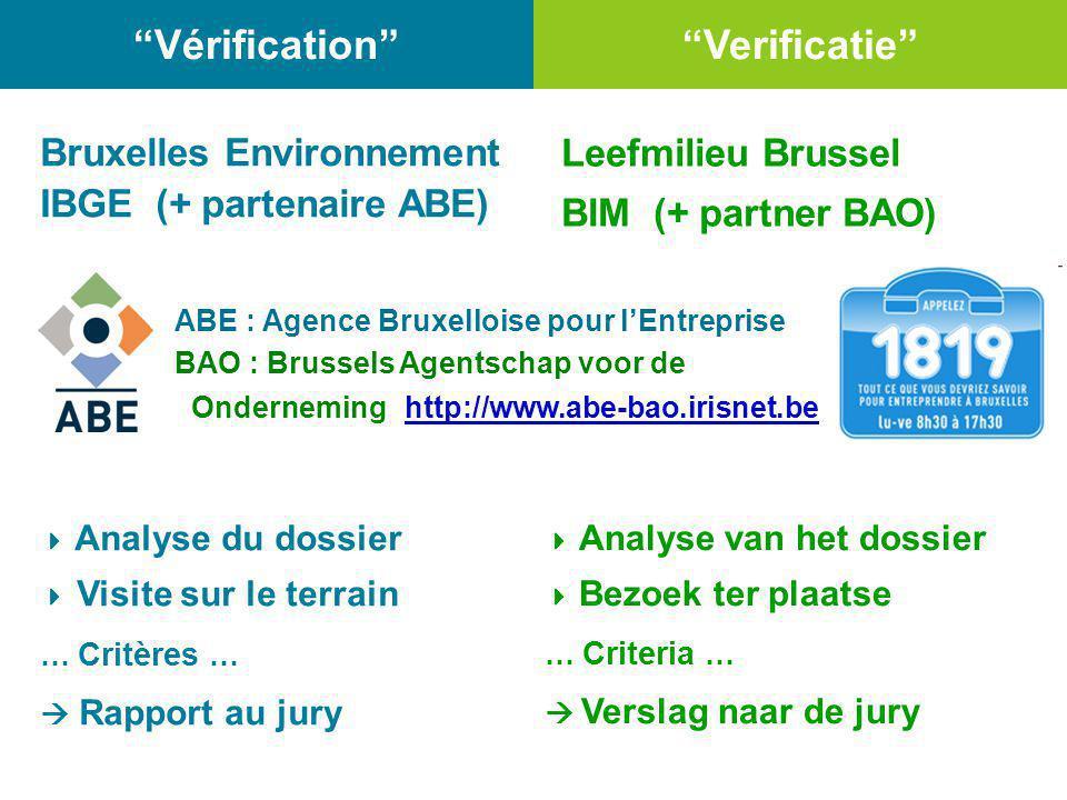"""""""Vérification"""" Bruxelles Environnement IBGE (+ partenaire ABE)  Analyse du dossier  Visite sur le terrain … Critères …  Rapport au jury Leefmilieu"""
