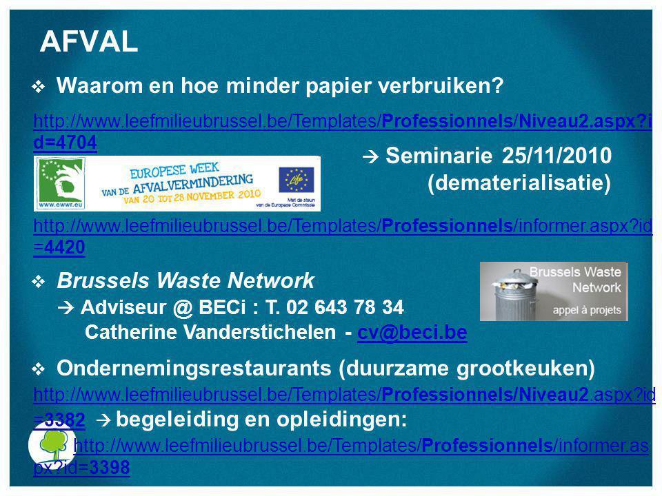 AFVAL  Waarom en hoe minder papier verbruiken?  Seminarie 25/11/2010 (dematerialisatie)  Brussels Waste Network  Adviseur @ BECi : T. 02 643 78 34