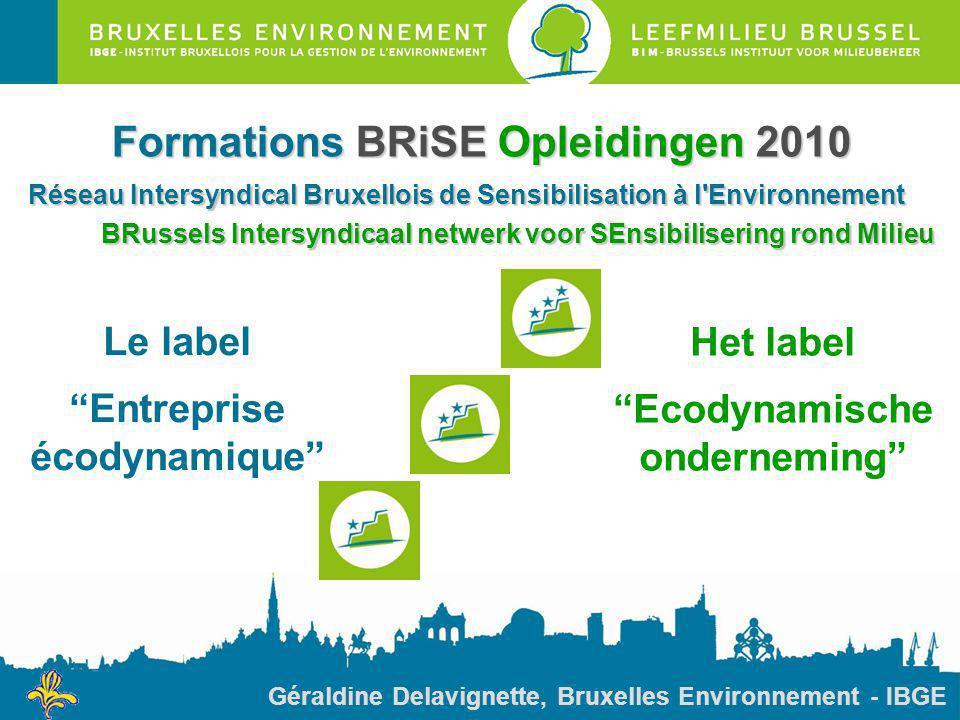 """Le label """"Entreprise écodynamique"""" Het label """"Ecodynamische onderneming"""" Formations BRiSE Opleidingen 2010 Réseau Intersyndical Bruxellois de Sensibil"""