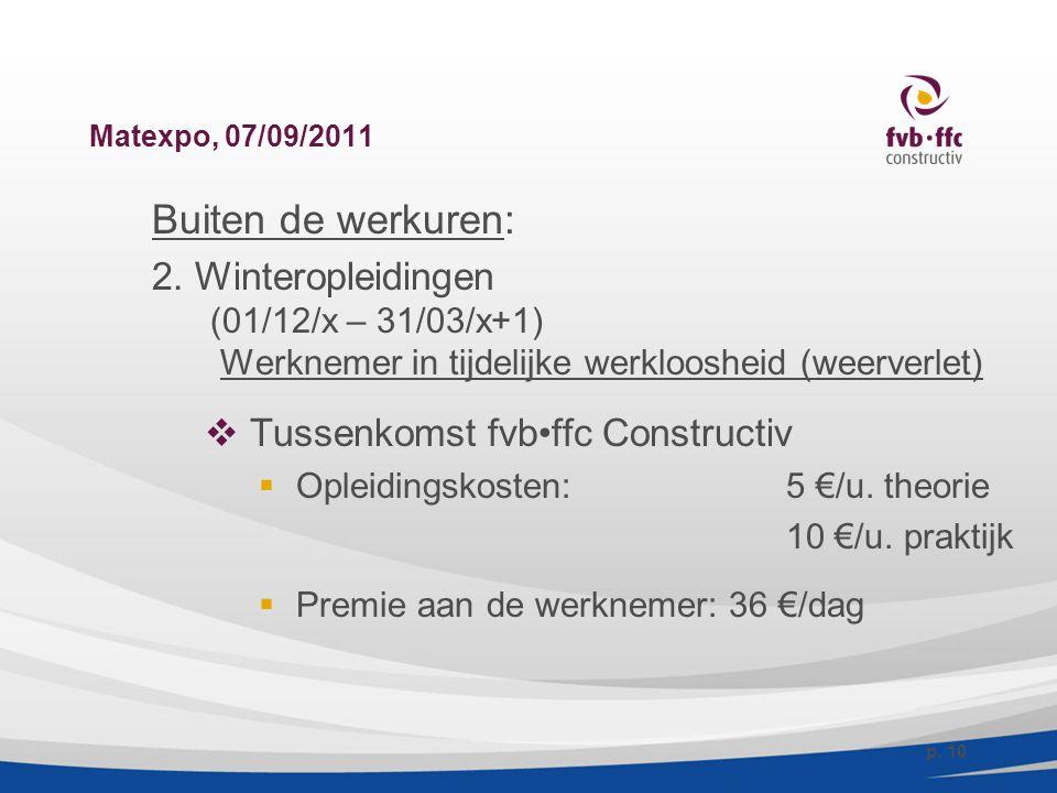 Matexpo, 07/09/2011 Buiten de werkuren: 2. Winteropleidingen (01/12/x – 31/03/x+1) Werknemer in tijdelijke werkloosheid (weerverlet)  Tussenkomst fvb