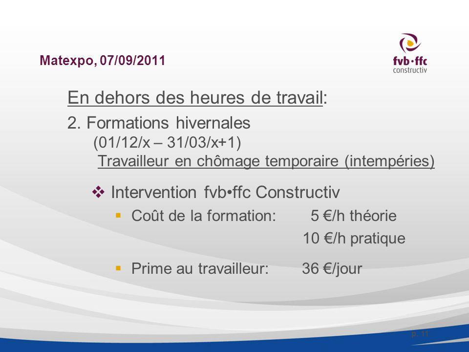 Matexpo, 07/09/2011 En dehors des heures de travail: 2. Formations hivernales (01/12/x – 31/03/x+1) Travailleur en chômage temporaire (intempéries) 