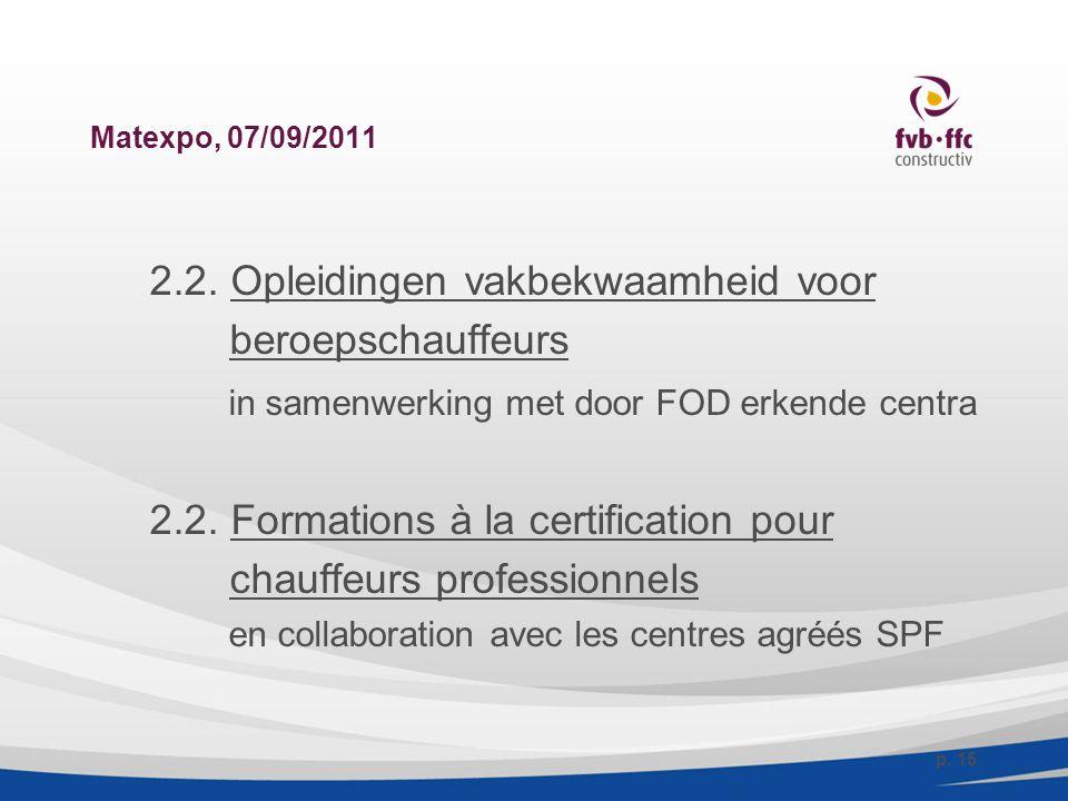 Matexpo, 07/09/2011 2.2. Opleidingen vakbekwaamheid voor beroepschauffeurs in samenwerking met door FOD erkende centra 2.2. Formations à la certificat