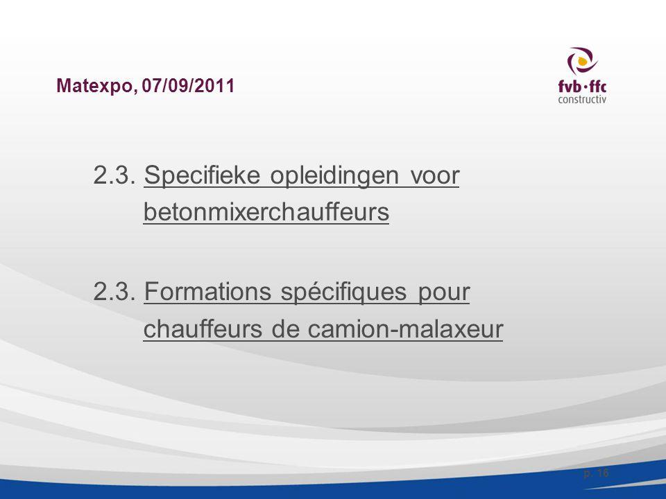 Matexpo, 07/09/2011 2.3. Specifieke opleidingen voor betonmixerchauffeurs 2.3. Formations spécifiques pour chauffeurs de camion-malaxeur p. 16