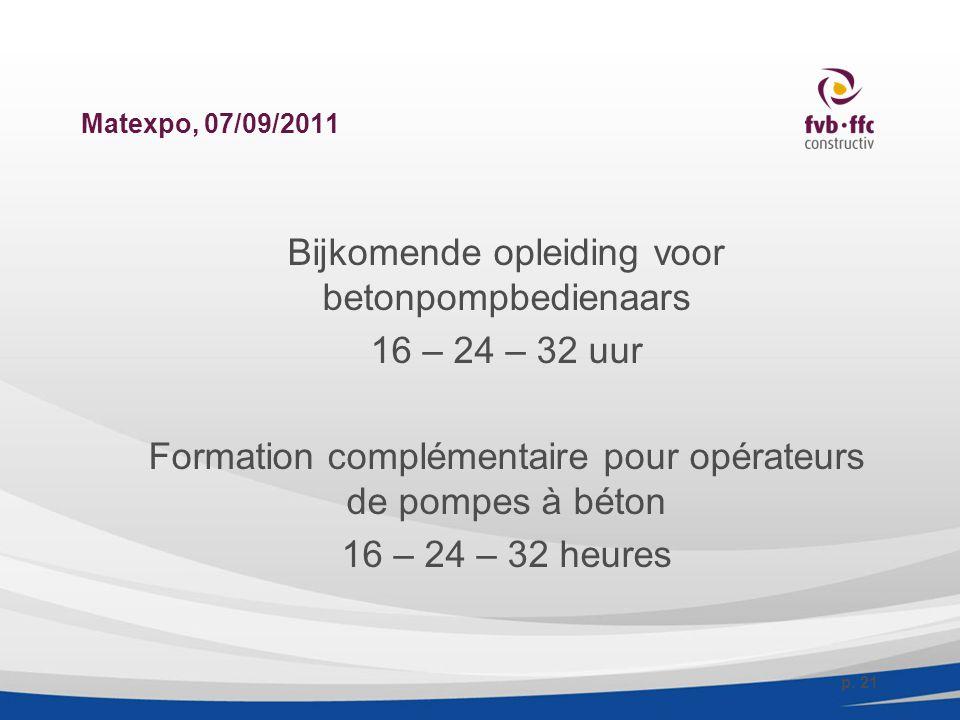 Matexpo, 07/09/2011 Bijkomende opleiding voor betonpompbedienaars 16 – 24 – 32 uur Formation complémentaire pour opérateurs de pompes à béton 16 – 24 – 32 heures p.