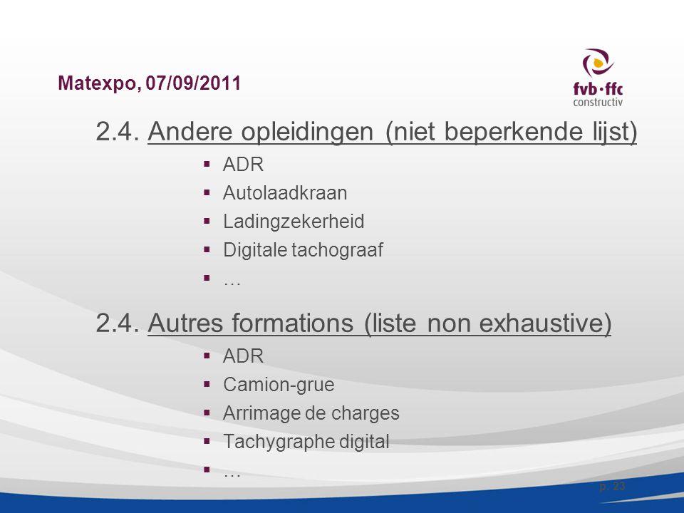 Matexpo, 07/09/2011 2.4. Andere opleidingen (niet beperkende lijst)  ADR  Autolaadkraan  Ladingzekerheid  Digitale tachograaf  … 2.4. Autres form