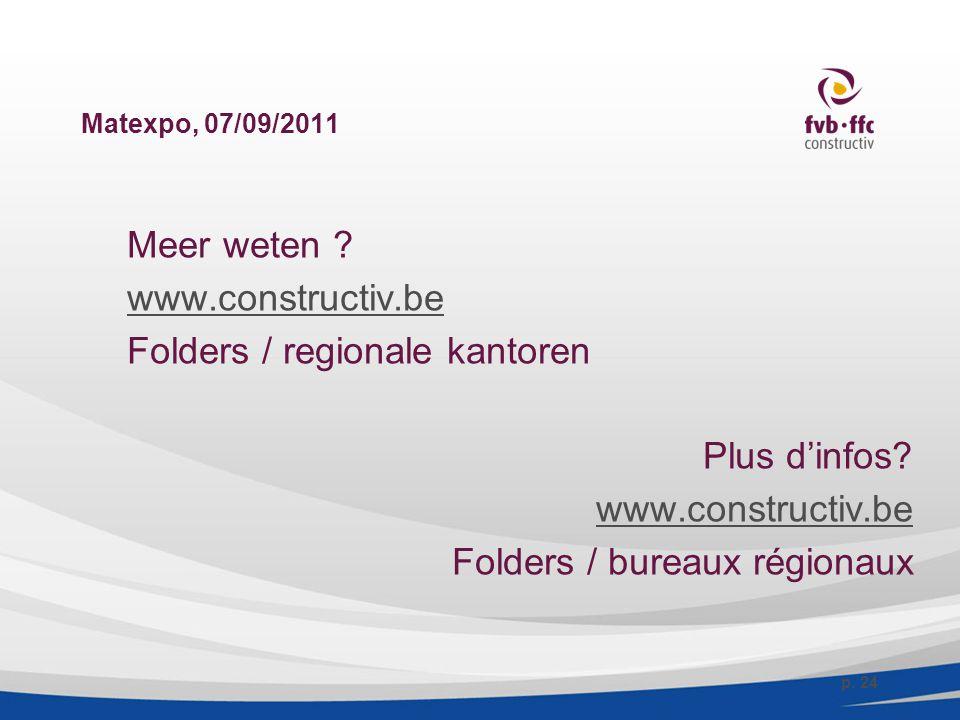 Matexpo, 07/09/2011 Meer weten . www.constructiv.be Folders / regionale kantoren Plus d'infos.