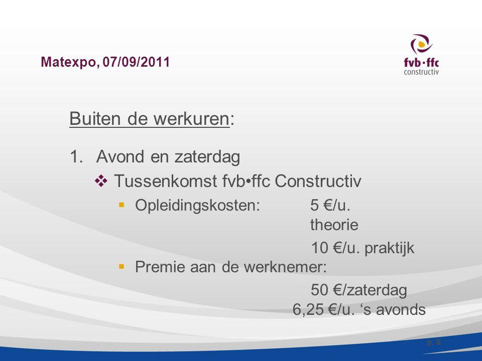 Matexpo, 07/09/2011 Buiten de werkuren: 1.Avond en zaterdag  Tussenkomst fvbffc Constructiv  Opleidingskosten:5 €/u. theorie 10 €/u. praktijk  Prem