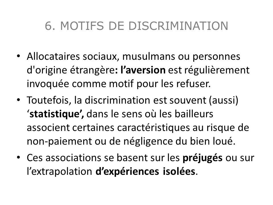 6. MOTIFS DE DISCRIMINATION Allocataires sociaux, musulmans ou personnes d'origine étrangère: l'aversion est régulièrement invoquée comme motif pour l