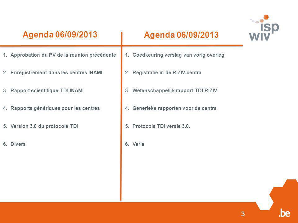 3 Agenda 06/09/2013 1.Approbation du PV de la réunion précédente 2.Enregistrement dans les centres INAMI 3.Rapport scientifique TDI-INAMI 4.Rapports g
