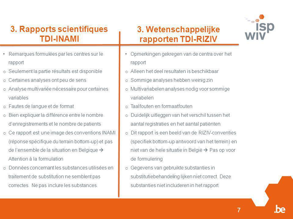 7 3. Rapports scientifiques TDI-INAMI 3. Wetenschappelijke rapporten TDI-RIZIV Remarques formulées par les centres sur le rapport o Seulement la parti