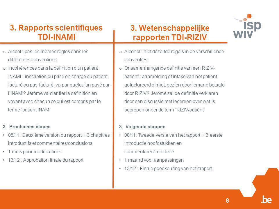 8 3. Rapports scientifiques TDI-INAMI 3. Wetenschappelijke rapporten TDI-RIZIV o Alcool : pas les mêmes règles dans les différentes conventions o Inco