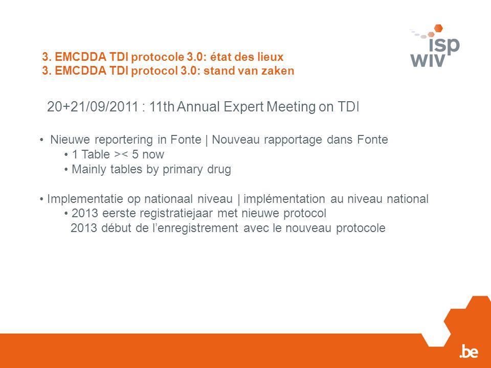 3. EMCDDA TDI protocole 3.0: état des lieux 3. EMCDDA TDI protocol 3.0: stand van zaken 20+21/09/2011 : 11th Annual Expert Meeting on TDI Nieuwe repor