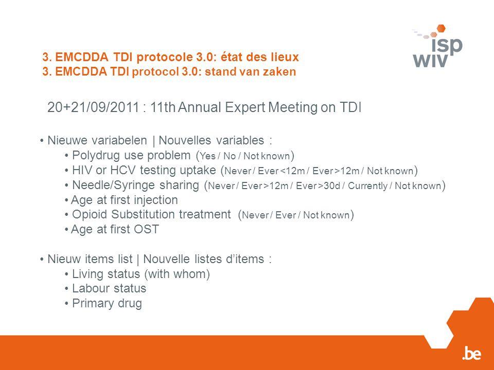 3. EMCDDA TDI protocole 3.0: état des lieux 3. EMCDDA TDI protocol 3.0: stand van zaken 20+21/09/2011 : 11th Annual Expert Meeting on TDI Nieuwe varia