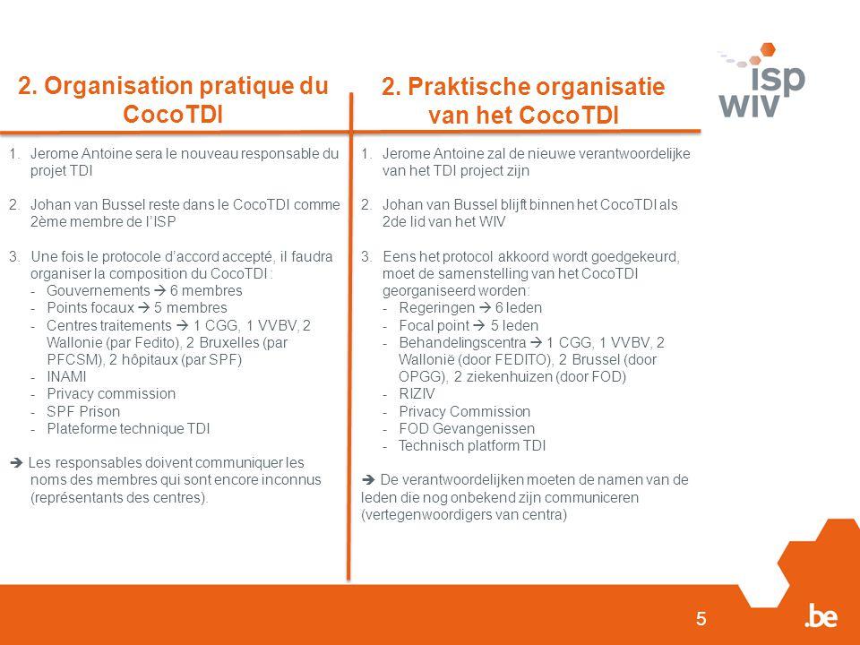 5 2. Organisation pratique du CocoTDI 2. Praktische organisatie van het CocoTDI 1.Jerome Antoine sera le nouveau responsable du projet TDI 2.Johan van